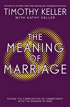 The Meaning of Marriage: Facing the Complexities of Marriage with the Wisdom of God by [Keller, Timothy]