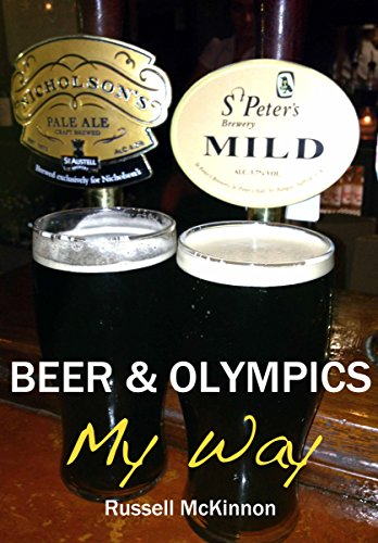 Beer & Olympics My Way (English Edition) por Russell McKinnon