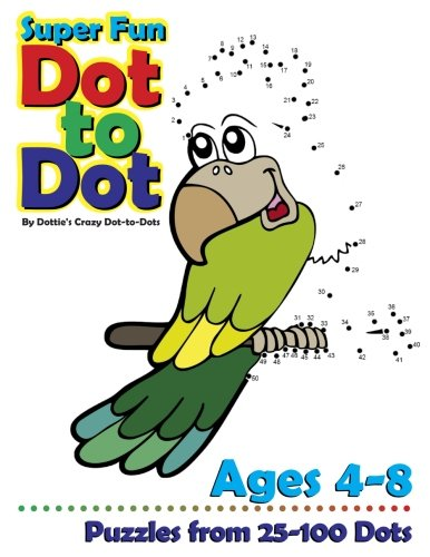 Super Fun Dot-to-Dot Ages 4-8: Puzzles from 25-100 Dots: Volume 1 (Connect the Dot Books For Kids)