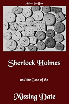 Sherlock Holmes and the Case of the Missing Date by [Gaffen, Adam]