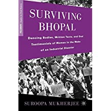 Surviving Bhopal: Dancing Bodies, Written Texts, and Oral Testimonials of Women in the Wake of an Industrial Disaster (Palgrave Studies in Oral History) by S. Mukherjee (2010-03-15)