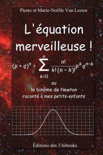 L'équation merveilleuse: ou le binôme de Newton raconté à mes petits-enfants