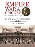 Front cover for the book Empire, War & Cricket in South Africa: Logan of Matjiesfontein by Dean Allen