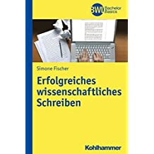 Erfolgreiches wissenschaftliches Schreiben (BWL Bachelor Basics)