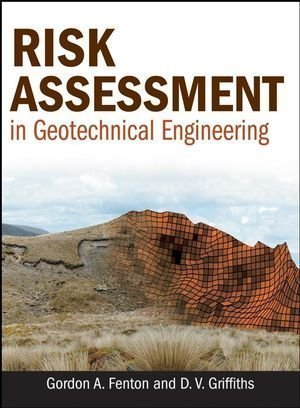 Risk Assessment in Geotechnical Engineering by Fenton, Gordon A., Griffiths, D. V. (2008) Hardcover