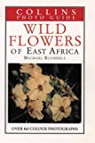 Cover of: Wild Flowers of East Africa (Collins Photo Guide) | Michael Blundell
