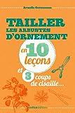 Tailler les arbustes d'ornements en 10 lecons et 3 coups de cisailles (En 10 leçons)