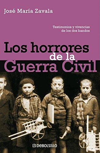 Los horrores de la Guerra Civil: Testimonios y vivencias de los dos bandos (ENSAYO-HISTORIA) por Jose M. Zavala