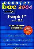 Annales Bac 2004 : Français 1ères L - ES - S (Sujets corrigés)...