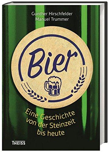 Bier: Eine Geschichte von der Steinzeit bis heute