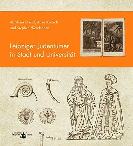 Leipziger Judentümer in Stadt und Universität (Schriften aus der Universitätsbibliothek Leipzig)