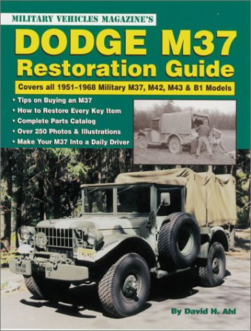 Dodge M37 Restoration Guide: Covers All 1951-1968 Military M37, M42, M43, & B1 Models (Covers Dodge Truck)