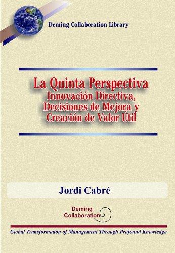 La Quinta Perspectiva - Innovación Directiva, Decisiones de Mejora y Creación de Valor Útil (Deming Collaboration Library)