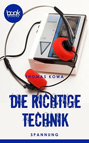 Buchseite und Rezensionen zu 'Die richtige Technik (Kurzgeschichte, Krimi) (Die 'booksnacks' Kurzgeschichten Reihe)' von Thomas Kowa