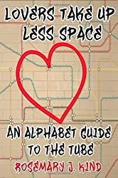 Lovers Take Up Less Space: An Alphabet Guide to the Tube