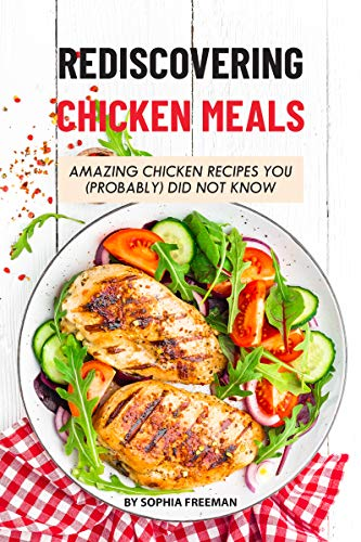 Rediscovering Chicken Meals: Amazing Chicken Recipes You (Probably) Did Not Know (English Edition) -