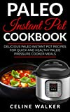 Paleo Instant Pot Cookbook: Delicious Paleo Instant Pot Recipes for Quick and Healthy Paleo Pressure Cooker Meals