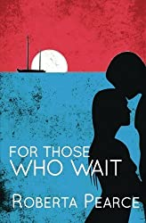 For Those Who Wait by Roberta Pearce (2015-08-06)