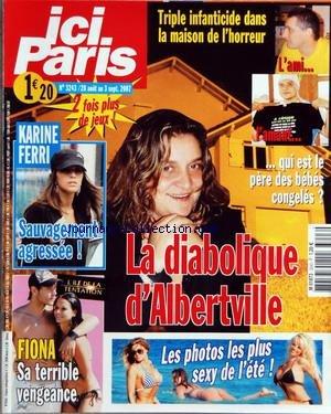 ICI PARIS [No 3243] du 28/08/2007 - LA DIABOLIQUE D'ALBERVILLE - LES BEBES CONGELES - KARINE FERRI AGRESSEE - FIONA DE L'ILE DE LA TENTATION - LES PHOTOS LES PLUS SEXY DE L'ETE