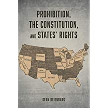 Prohibition, the Constitution, and States' Rights (English Edition)
