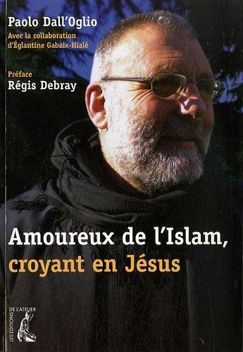 Amoureux de l'Islam, croyant en Jésus par Paolo Dall'Oglio