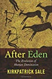 After Eden: The Evolution of Human Domination