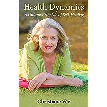Health Dynamics: A Unique Principle of Self-Healing (English Edition)