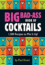 Big Bad-Ass Book of Cocktails: 1,500 Recipes to Mix It Up! (English Edition)