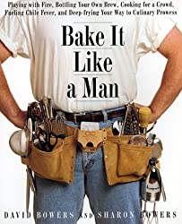 Bake It Like a Man: A Real Man's Cookbook by David Bowers (1999-06-03)