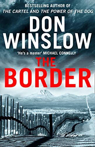 The Border: The final gripping thriller in the bestselling Cartel trilogy (English Edition) por Don Winslow