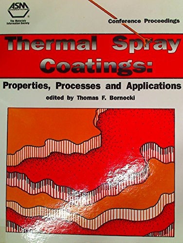 Thermal Spray Coatings: Properties, Processes and Applications : Proceedings of the Fourth National Thermal Spray Conference 4-10 May 1991 Pittsburg