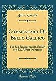 Commentarii De Bello Gallico: F¿r den Schulgebrauch Erkl¿ von Dr. Albert Doberenz (Classic Reprint)