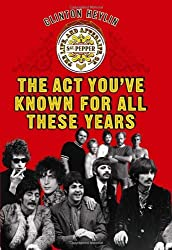 The Act You've Known For All These Years: A Year in the Life of Sgt. Pepper and Friends: The Life, and Afterlife, of Sgt. Pepper by Clinton Heylin (2007-05-31)