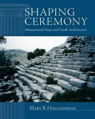 By Mary B Hollinshead ( Author ) [ Shaping Ceremony: Monumental Steps and Greek Architecture Wisconsin Studies in Classics (Hardcover) By Jan-2015 Hardcover