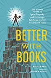 Better with Books: 500 Diverse Books to Ignite Empathy and Encourage Self-Acceptance in Tweens and Teens (English Editio