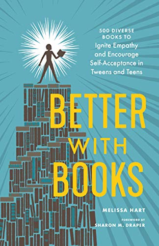 Better with Books: 500 Diverse Books to Ignite Empathy and Encourage Self-Acceptance in Tweens and Teens (English Edition)