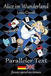 Alice im Wunderland / Alice in Wonderland - Zweisprachig Deutsch Englisch mit nebeneinander angeordneten Übersetzung