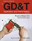 GD&T Application and Interpretation Instructor's Manual by Bruce A. Wilson (2010-02-15)