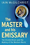 The Master and His Emissary: The Divided Brain and the Making of the Western World by Mcgilchrist. Iain ( 2012 ) Paperback