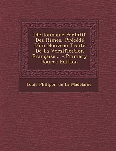 Dictionnaire Portatif Des Rimes, Precede D'Un Nouveau Traite de La Versification Francaise. - Primary Source Edition