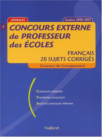 Concours externe de professeur des écoles : Français, 20 sujets corrigés, Concours de l 'enseignement Session 2000-2003