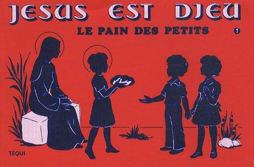 Jésus est Dieu : Le pain des petits Tome 1 par Téqui