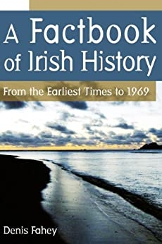 A Factbook of Irish History: From the Earliest Times to 1969 by [Fahey, Denis]