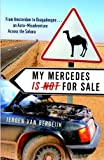 My Mercedes is Not for Sale: From Amsterdam to Ouagadougou...An Auto-Misadventure Across the Sahara by Jeroen Van Bergeijk (2008-07-15)