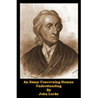 An Essay Concerning Human Understanding (Optimized For Kindle) (English Edition)