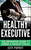 The Definitive Guide To Hiring A Health Coach (The Healthy Executive Book 1) (English Edition)