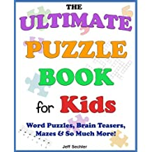 The Ultimate Puzzle Book for Kids: Word Puzzles, Brain Teasers, Mazes & So Much More!