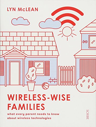 Wireless-Wise Families: what every parent needs to know about wireless technologies por Lyn McLean