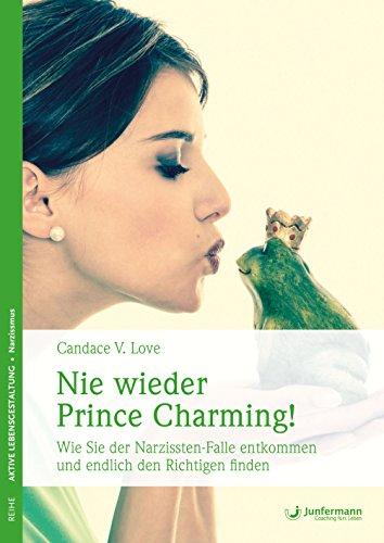 Nie wieder Prince Charming!: Wie Sie der Narzissten-Falle entkommen und endlich den Richtigen finden
