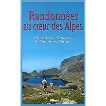 Randonnées au coeur des Alpes. : Chartreuse, Vercors, Belledonne, Oisans